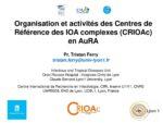 Organisation et activités des Centres de Référence des IOA complexes (CRIOAc) en AuRA