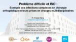 Problème difficile et ISO : Exemple des infections complexes en chirurgie orthopédique et leurs prises en charges multidisciplinaires